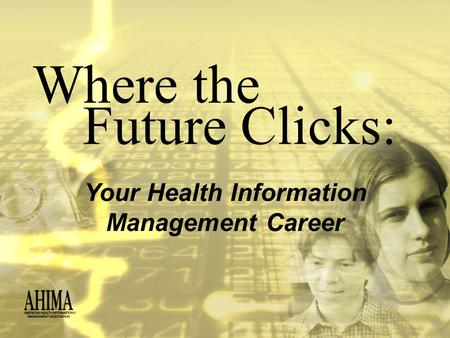 Where the Your Health Information Management Career Future Clicks: