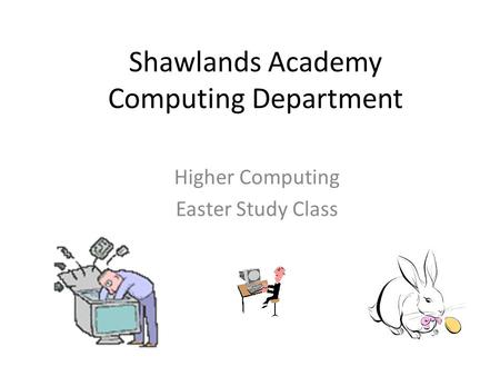 Shawlands Academy Computing Department Higher Computing Easter Study Class.