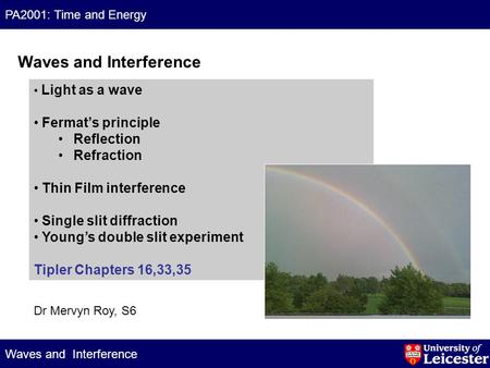 PA2001: Time and Energy Waves and Interference  Light as a wave Fermat's principle Reflection Refraction Thin Film.