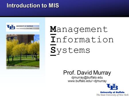 Management Information Systems Prof. David Murray  Introduction to MIS.