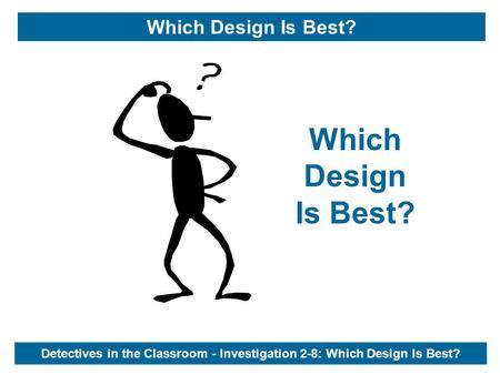 Detectives in the Classroom - Investigation 2-8: Which Design Is Best? Which Design Is Best?