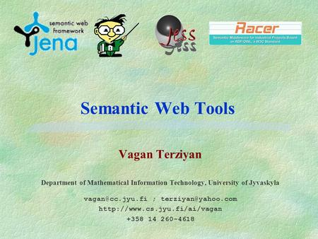 Semantic Web Tools Vagan Terziyan Department of Mathematical Information Technology, University of Jyvaskyla ;