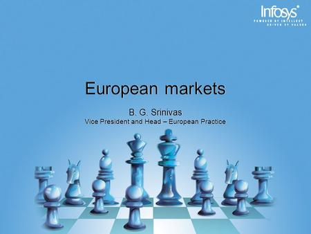 European markets B. G. Srinivas Vice President and Head – European Practice B. G. Srinivas Vice President and Head – European Practice.