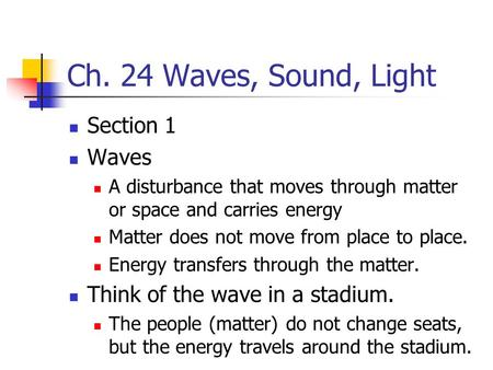 Ch. 24 Waves, Sound, Light Section 1 Waves
