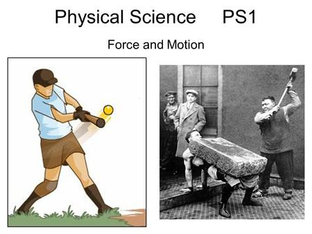 Physical Science PS1 Force and Motion. EALR 4: Physical Science Big Idea: Force and Motion (PS1) Core Content: Measurement of Force and Motion In prior.