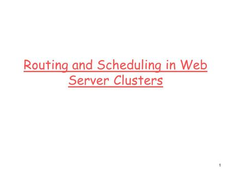 1 Routing and Scheduling in Web Server Clusters. 2 Reference The State of the Art in Locally Distributed Web-server Systems Valeria Cardellini, Emiliano.
