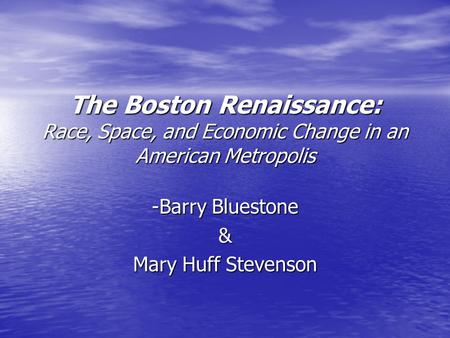 The Boston Renaissance: Race, Space, and Economic Change in an American Metropolis -Barry Bluestone & Mary Huff Stevenson.