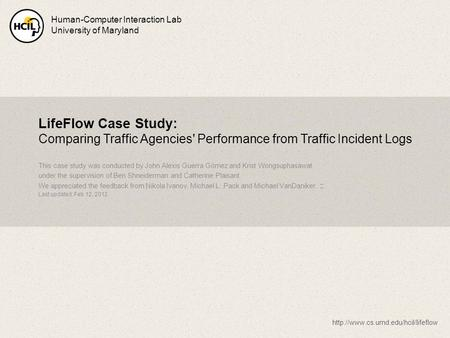 LifeFlow Case Study: Comparing Traffic Agencies' Performance from Traffic Incident Logs This case study was conducted by John Alexis Guerra Gómez and Krist.