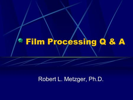 Film Processing Q & A Robert L. Metzger, Ph.D.. RAPHEX 2001 Diagnostic Question D9 The imaging System which is best for visualizing small high contrast.