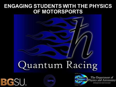 ENGAGING STUDENTS WITH THE PHYSICS OF MOTORSPORTS.