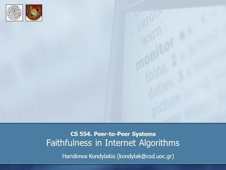 CS 554. Peer-to-Peer Systems Faithfulness in Internet Algorithms Haridimos Kondylakis