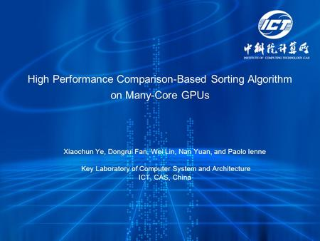 High Performance Comparison-Based Sorting Algorithm on Many-Core GPUs Xiaochun Ye, Dongrui Fan, Wei Lin, Nan Yuan, and Paolo Ienne Key Laboratory of Computer.