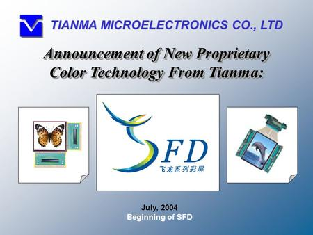 July, 2004 Beginning of SFD Announcement of New Proprietary Color Technology From Tianma: TIANMA MICROELECTRONICS CO., LTD.