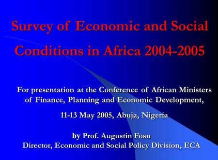 Survey of Economic and Social Conditions in Africa 2004-2005 For presentation at the Conference of African Ministers of Finance, Planning and Economic.