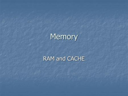Memory RAM and CACHE. RAM Stands for Random Access Memory Stands for Random Access Memory It is volatile in nature It is volatile in nature Loses its.