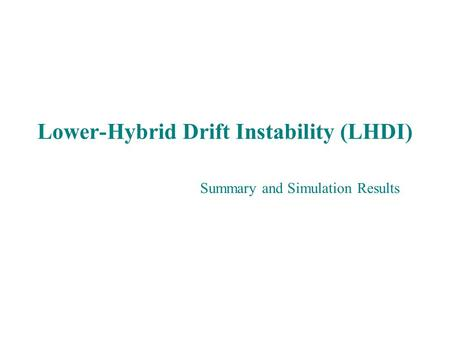 Lower-Hybrid Drift Instability (LHDI) Summary and Simulation Results.
