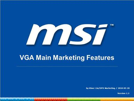 ConfidentialPage 1 VGA Main Marketing Features by Kiner Liu/DPS Marketing / 2010-05-20 Version 1.3.
