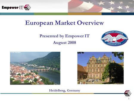 1 Presented by Empower IT August 2008 European Market Overview Heidelberg, Germany.