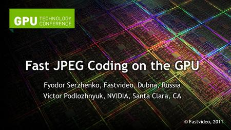 © Fastvideo, 2011. Key Points We implemented the fastest JPEG codec Many applications using JPEG can benefit from our codec.