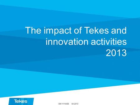 04-2013DM 1114485 The impact of Tekes and innovation activities 2013.