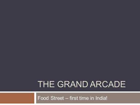THE GRAND ARCADE Food Street – first time in India!