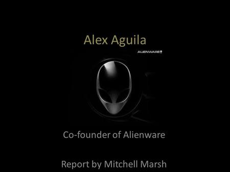 Alex Aguila Co-founder of Alienware Report by Mitchell Marsh.