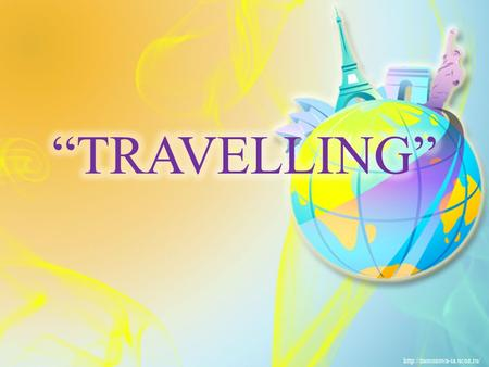 Is travelling popular nowadays? What means of travelling do you know? How do you like to travel? What is the best time for travelling? What is the fastest.
