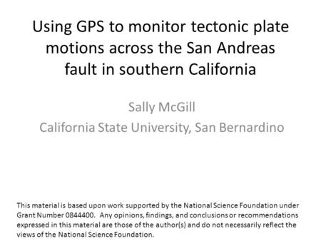 Using GPS to monitor tectonic plate motions across the San Andreas fault in southern California Sally McGill California State University, San Bernardino.