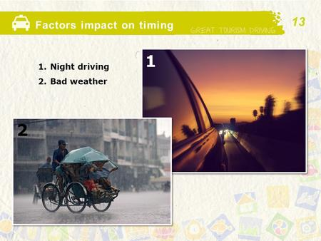 Factors impact on timing 1.Night driving 2.Bad weather 1 2 13.