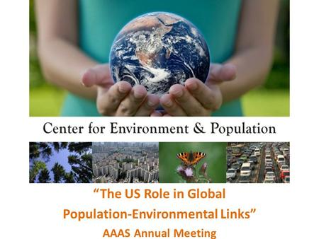 """The US Role in Global Population-Environmental Links"" AAAS Annual Meeting."