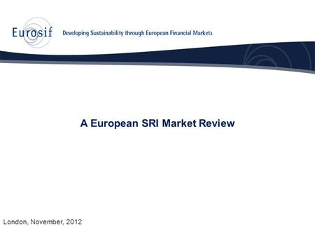 A European SRI Market Review London, November, 2012.