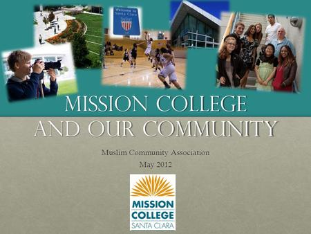 Mission College and our Community Muslim Community Association May 2012.
