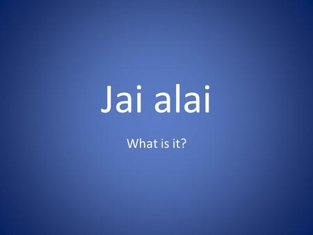 Jai alai What is it?.