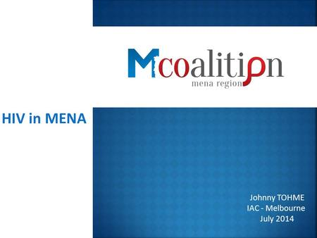 HIV in MENA Johnny TOHME IAC - Melbourne July 2014.