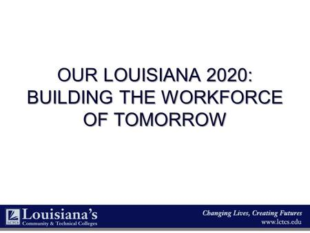 OUR Louisiana 2020: Building The Workforce of tomorrow