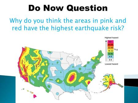 Do Now Question Why do you think the areas in pink and red have the highest earthquake risk?