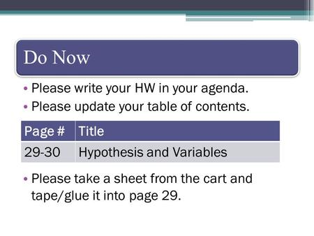 Do Now Please write your HW in your agenda. Please update your table of contents. Please take a sheet from the cart and tape/glue it into page 29. Page.