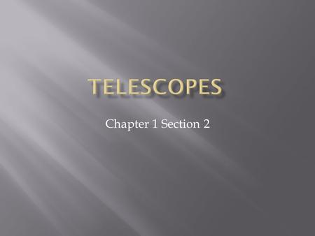 Telescopes Chapter 1 Section 2.