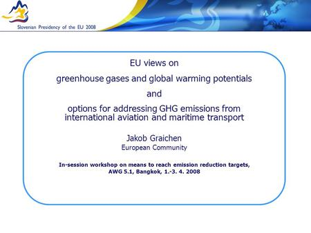 EU views on greenhouse gases and global warming potentials and options for addressing GHG emissions from international aviation and maritime transport.