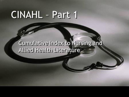 CINAHL – Part 1 Cumulative Index to Nursing and Allied Health Literature.