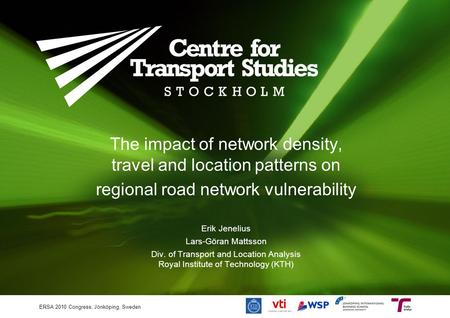 The impact of network density, travel and location patterns on regional road network vulnerability Erik Jenelius Lars-Göran Mattsson Div. of Transport.
