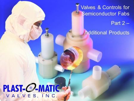 Valves & Controls for Semiconductor Fabs Part 2 – Additional Products.