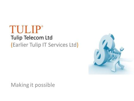 Tulip Telecom Ltd (Earlier Tulip IT Services Ltd) Making it possible.