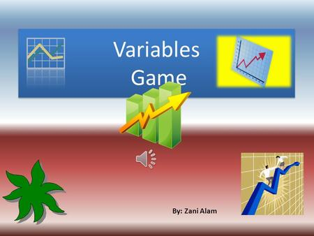 Variables Game By: Zani Alam Instructions: The game board has hidden questions behind the letters. Each team picks a letter and answer the question.