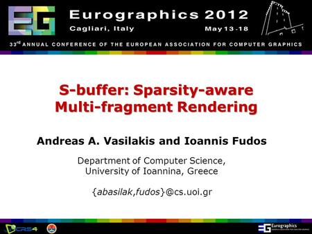 Eurographics 2012, Cagliari, Italy S-buffer: Sparsity-aware Multi-fragment Rendering Andreas A. Vasilakis and Ioannis Fudos Department of Computer Science,