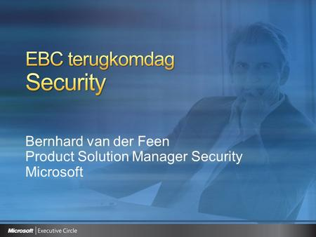 Bernhard van der Feen Product Solution Manager Security Microsoft.