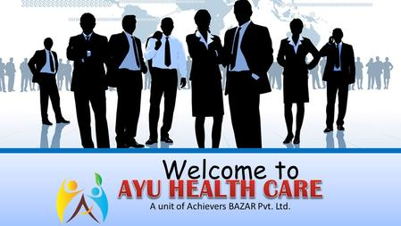 Welcome to AYU HEALTH CARE A unit of Achievers BAZAR Pvt. Ltd.