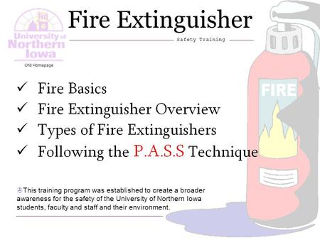 1 Fire Extinguisher Safety Training >This training program was established to create a broader awareness for the safety of the University of Northern Iowa.