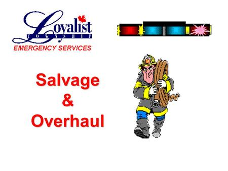 Salvage&Overhaul. VALUE OF LOSS CONTROL (SALVAGE & OVERHAUL OPERATIONS) Adds value to the department's services Adds value to the department's services.