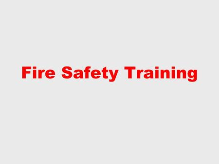 Fire Safety Training. Staff must know how to respond to a Fire Emergency  Actions to take upon hearing the fire alarm  Actions to take upon discovering.